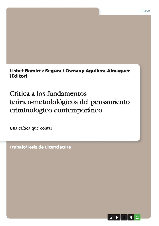 Osmany Aguilera Almaguer (Editor), Lisbet Ramírez Segura Critica a los fundamentos teorico-metodologicos del pensamiento criminologico contemporaneo недорго, оригинальная цена