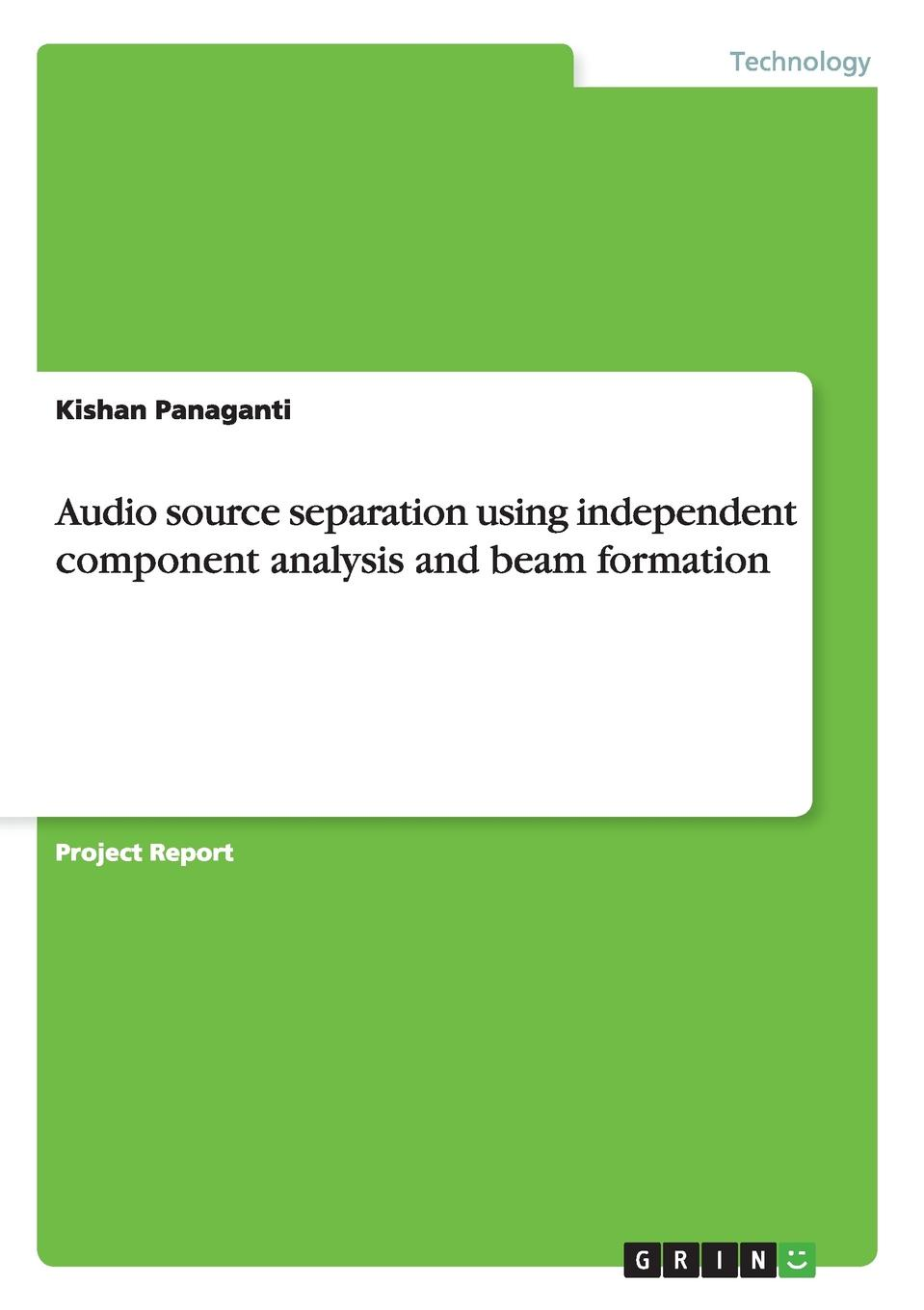 Kishan Panaganti Audio source separation using independent component analysis and beam formation detection and classification of masses in mammograms using ica
