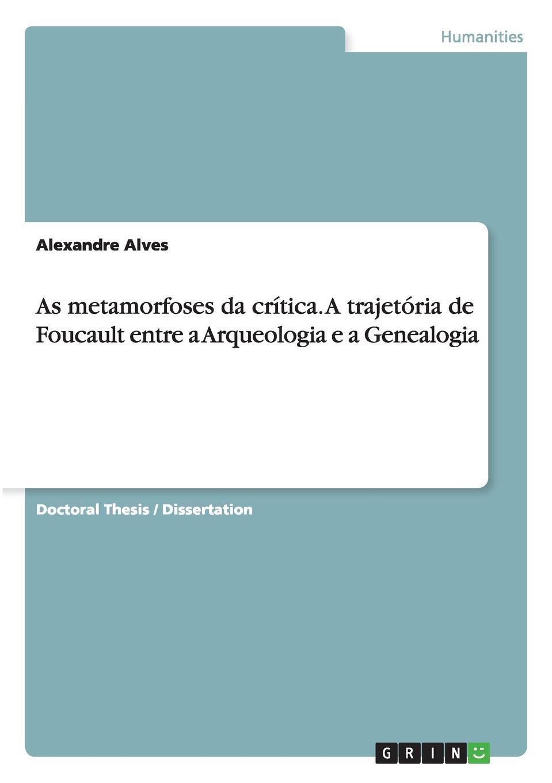 Alexandre Alves As metamorfoses da critica. A trajetoria de Foucault entre a Arqueologia e a Genealogia shure mx153c o tqg