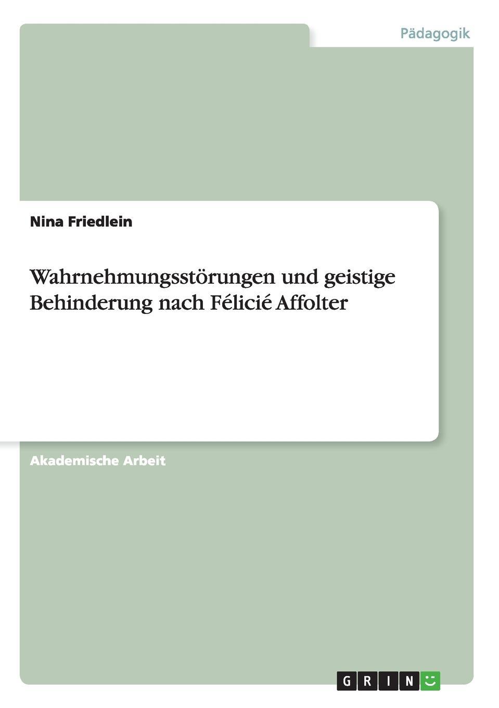 Nina Friedlein Wahrnehmungsstorungen und geistige Behinderung nach Felicie Affolter j lorber die geistige sonne lebenswahre eroffnungen und belehrungen uber die zustande im jenseits mit himmlischer erklarung der 12 gottlichen lebensregeln und von da aus einblicke in german edition