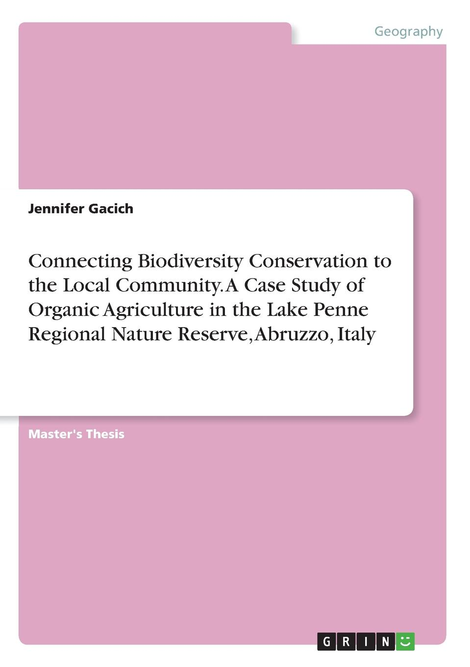 Jennifer Gacich Connecting Biodiversity Conservation to the Local Community. A Case Study of Organic Agriculture in the Lake Penne Regional Nature Reserve, Abruzzo, Italy недорго, оригинальная цена