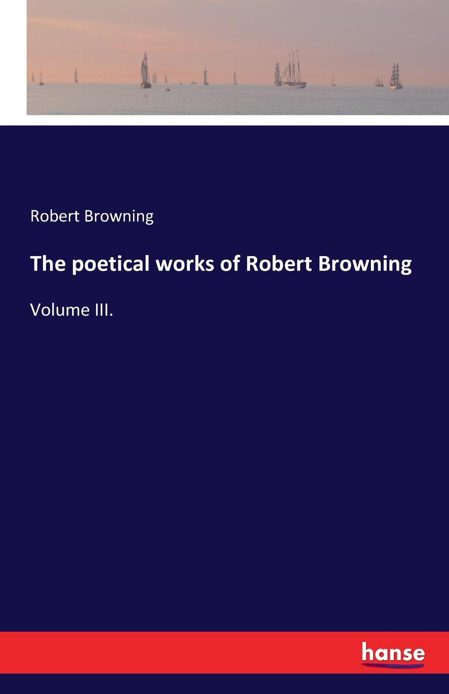Robert Browning The poetical works of Robert Browning dave browning hybrid church the fusion of intimacy and impact