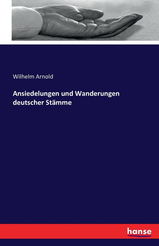 Wilhelm Arnold Ansiedelungen und Wanderungen deutscher Stamme