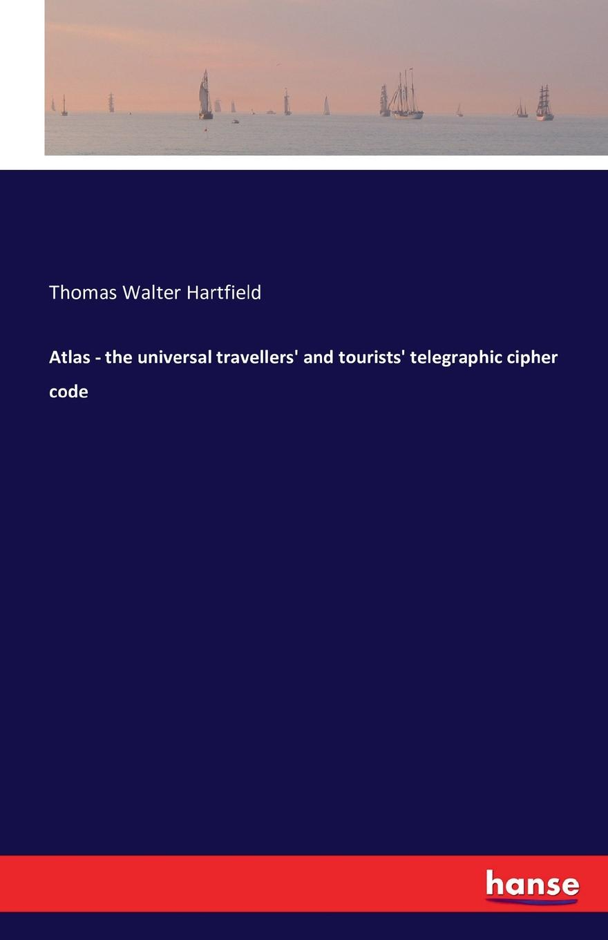 Thomas Walter Hartfield Atlas - the universal travellers. and tourists. telegraphic cipher code