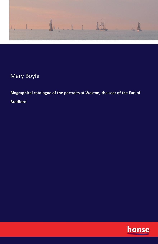 Mary Boyle Biographical catalogue of the portraits at Weston, the seat of the Earl of Bradford донингтон парк резиденция графа мойры лестершир donington park seat of the earl of moira leicestershire гравюра офорт великобритания 1809 год