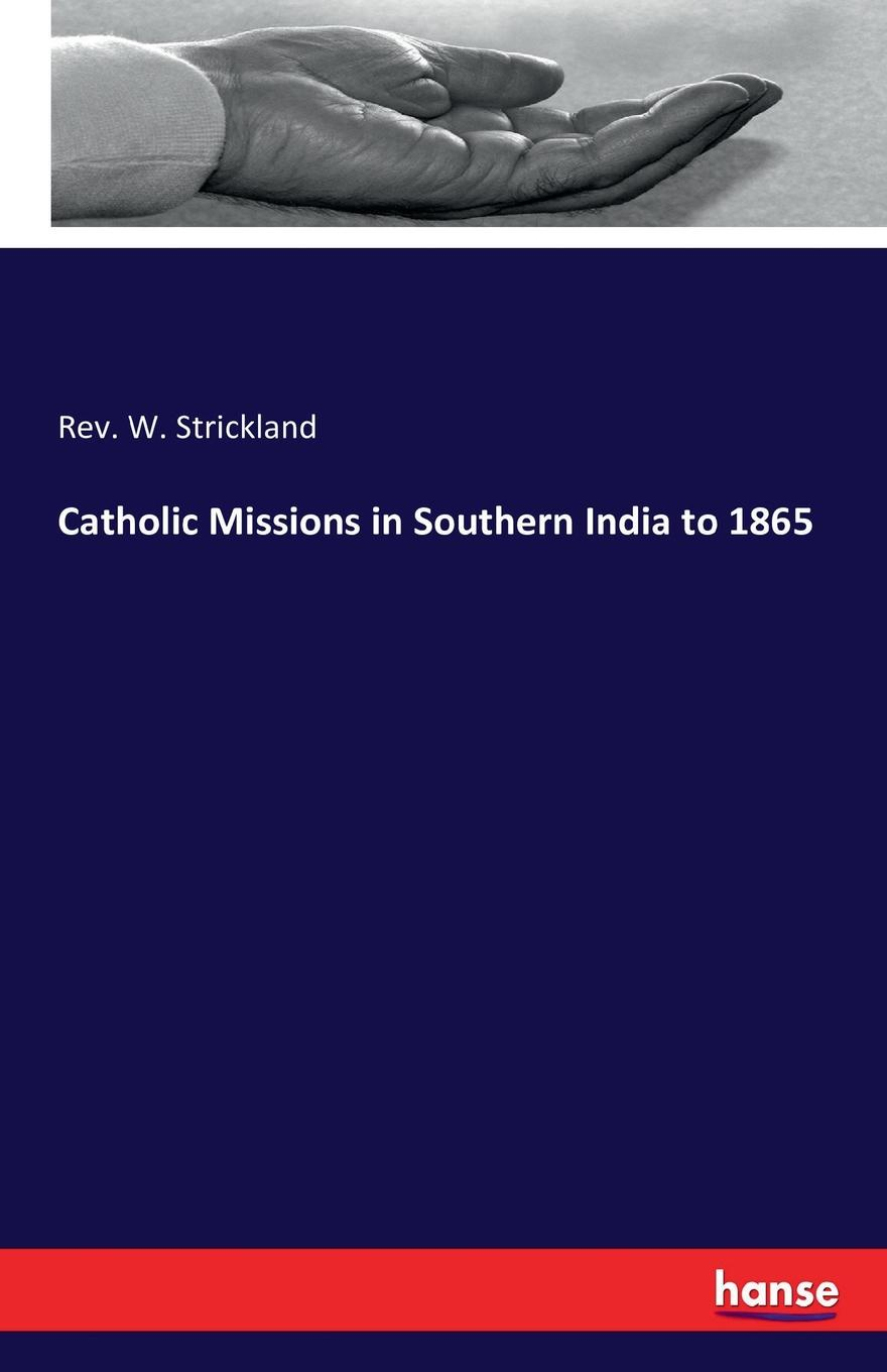 Rev. W. Strickland Catholic Missions in Southern India to 1865 original and free shipping pca 6145r rev c1 486 high quality