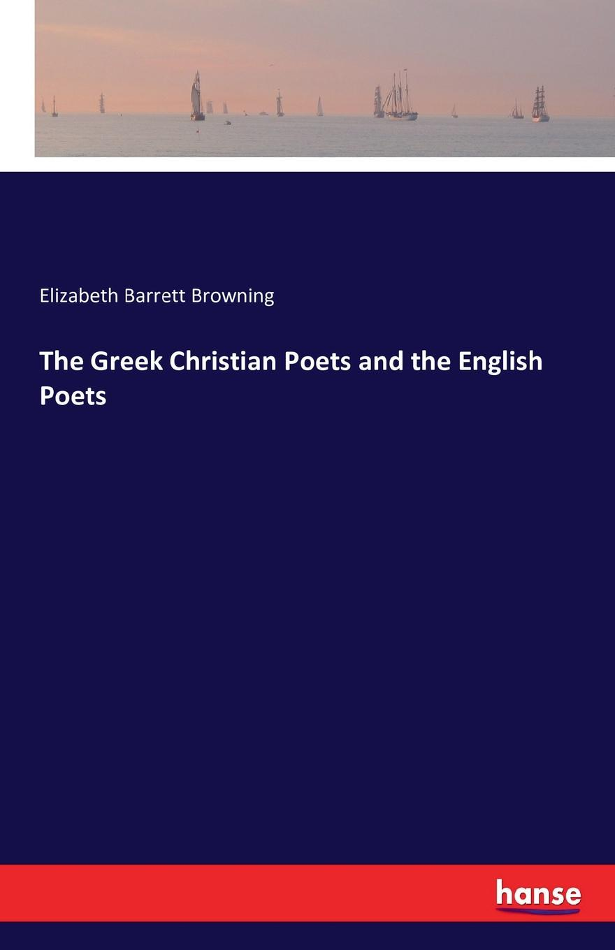 Elizabeth Barrett Browning The Greek Christian Poets and the English Poets poets of the fall