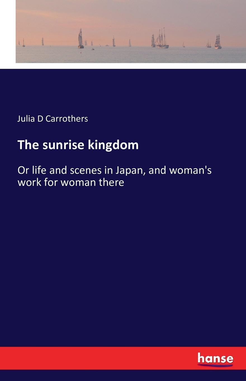 Julia D Carrothers The sunrise kingdom
