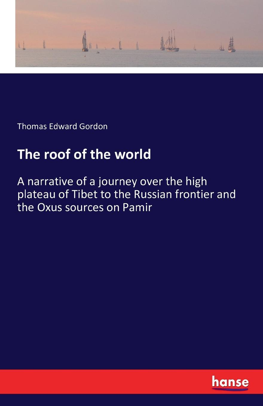 Thomas Edward Gordon The roof of the world