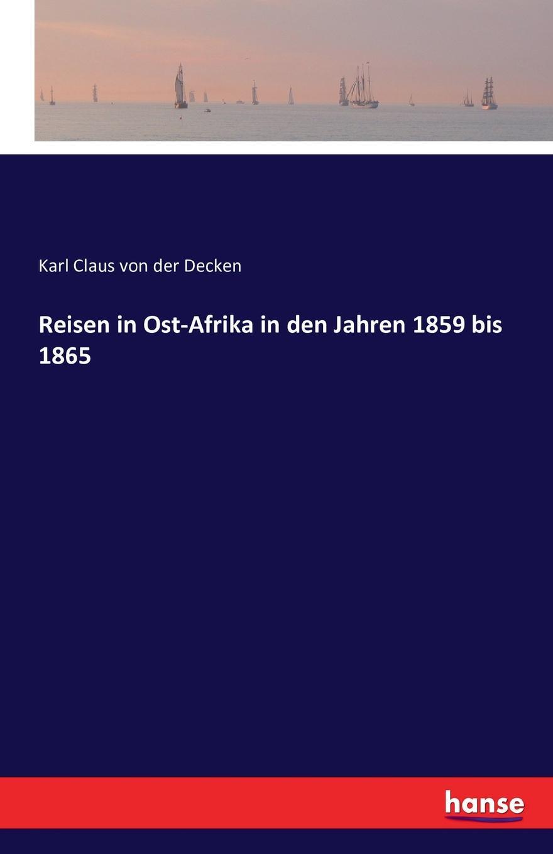 Karl Claus von der Decken Reisen in Ost-Afrika in den Jahren 1859 bis 1865 philipp wolff sieben artikel uber jerusalem aus den jahren 1859 bis 1869