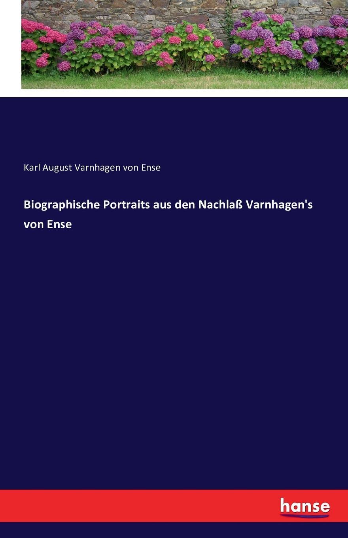 Karl August Varnhagen von Ense Biographische Portraits aus den Nachlass Varnhagen.s von Ense karl august varnhagen von ense biographische portraits aus den nachlass varnhagen s von ense