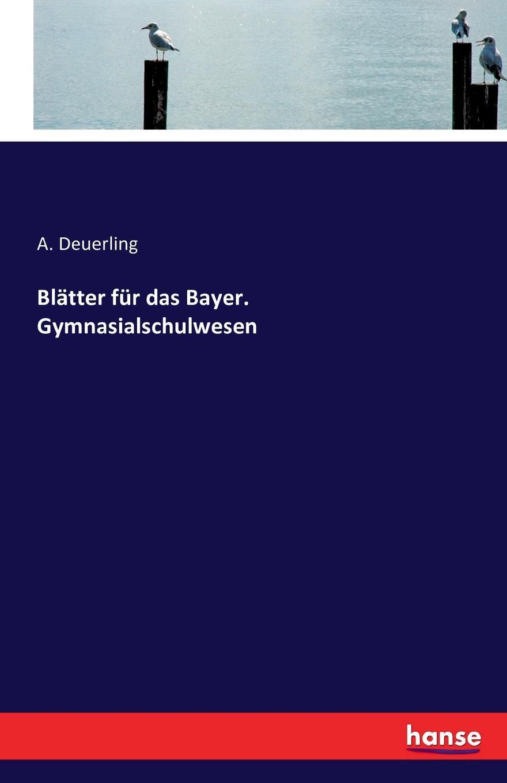 Blatter fur das Bayer. Gymnasialschulwesen