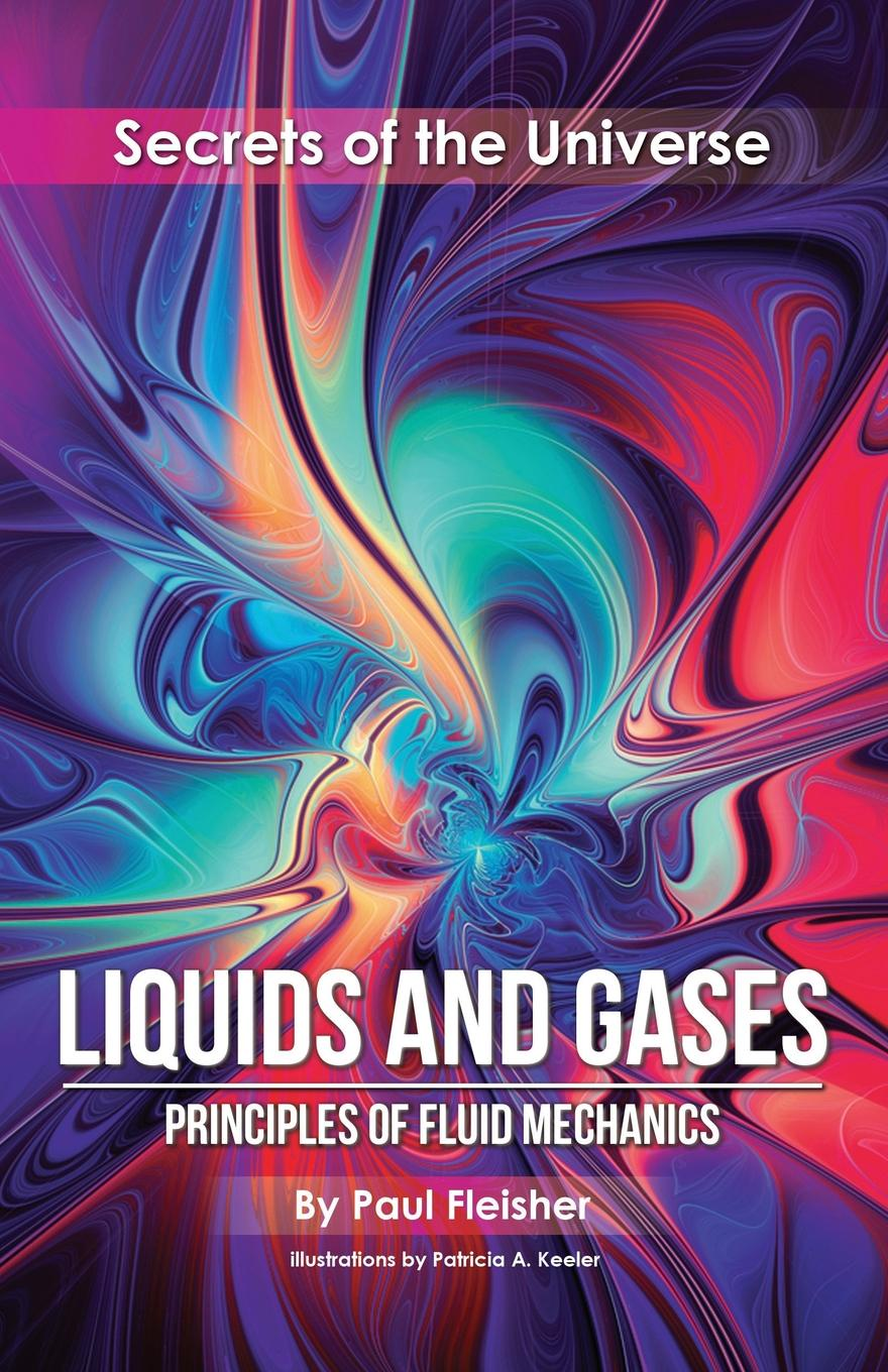 Paul Fleisher Liquids and Gases. Principles of Fluid Mechanics