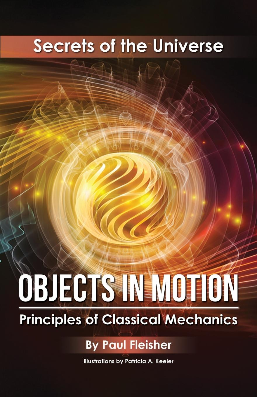 Paul Fleisher Objects in Motion. Principles of Classical Mechanics jonathan katz objects in motion