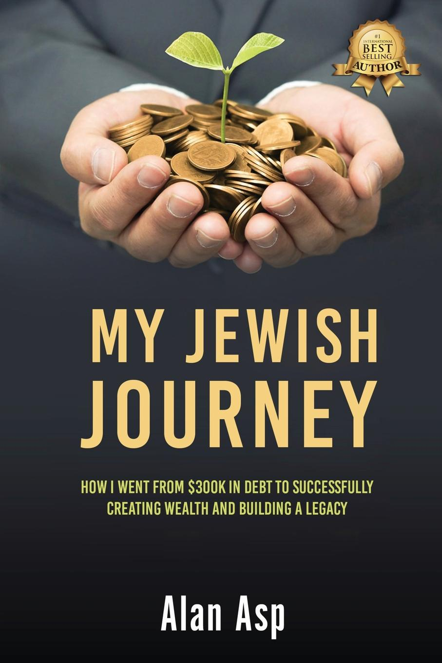 Alan Asp MY JEWISH JOURNEY. How I Went From Over .300K In Debt To Ever Growing Wealth And Leaving A tim williamson escape from debt make a plan take action get happy and love your life
