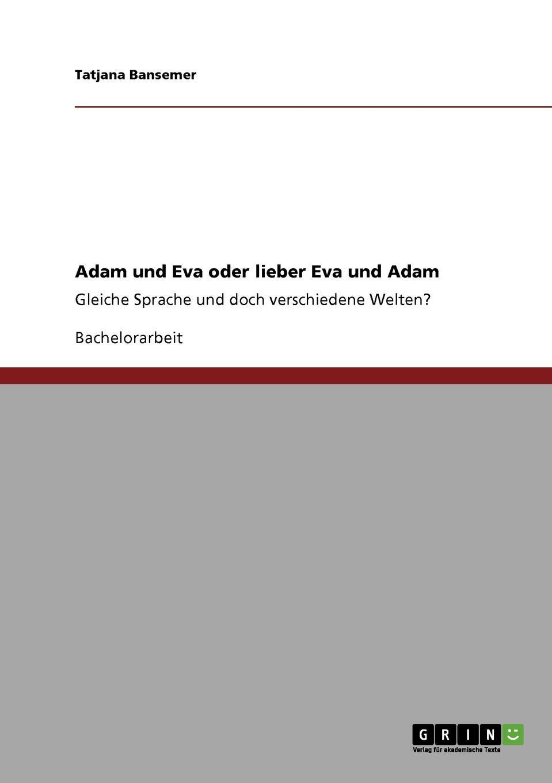 Tatjana Bansemer Adam und Eva oder lieber Eva und Adam christian bernard warum männer sex wollen und frauen lieben was männer und frauen von sex und liebe wollen