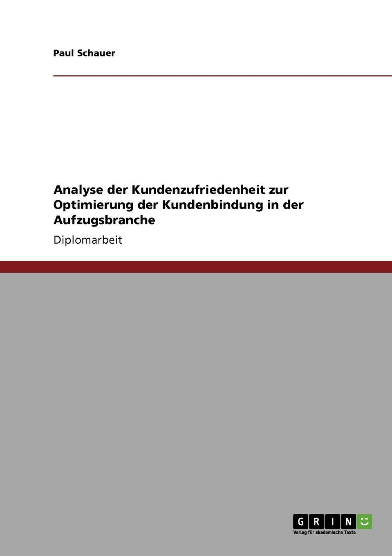 Paul Schauer Analyse der Kundenzufriedenheit zur Optimierung der Kundenbindung in der Aufzugsbranche дутики der spur der spur de034awkyw71