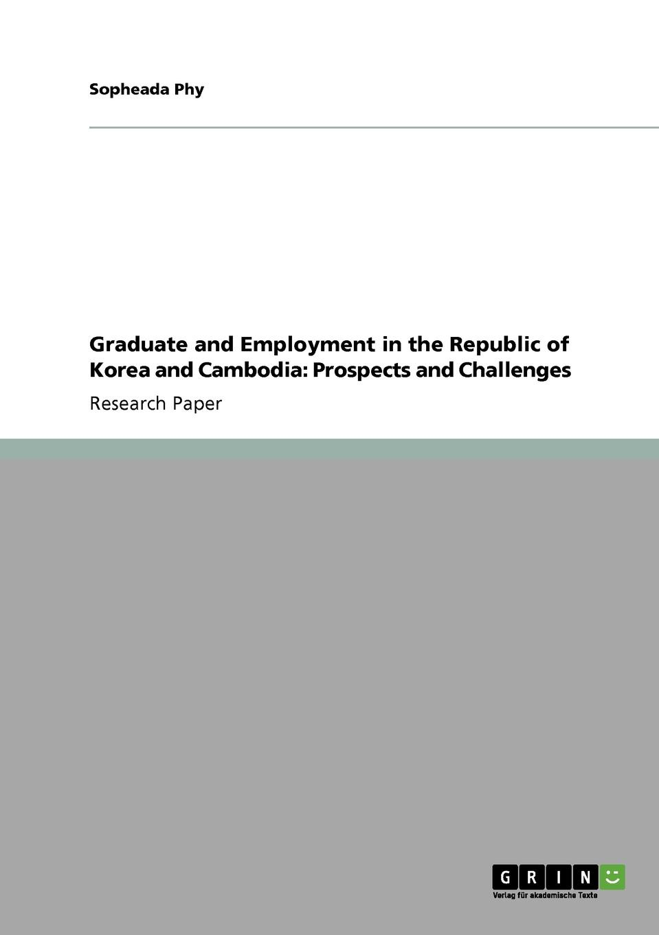 Sopheada Phy Graduate and Employment in the Republic of Korea and Cambodia. Prospects and Challenges study of knowledge transfer in cambodia