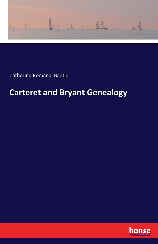 Catherina Romana Baetjer Carteret and Bryant Genealogy delano ducasse lawrence o bryant and lynda t goodfellow survey of the knowledge
