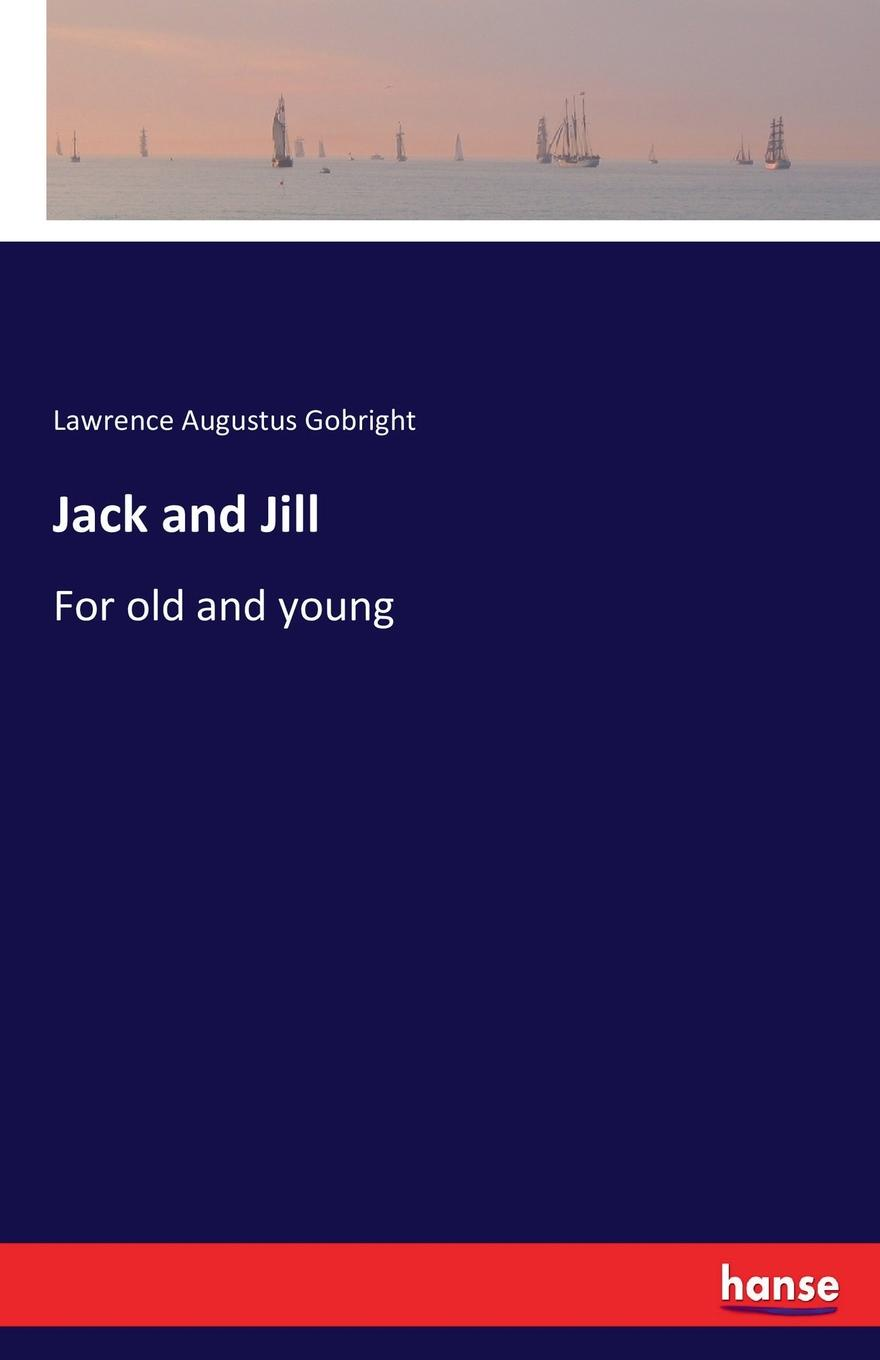 Lawrence Augustus Gobright Jack and Jill unknown jack and jill and old dame gill