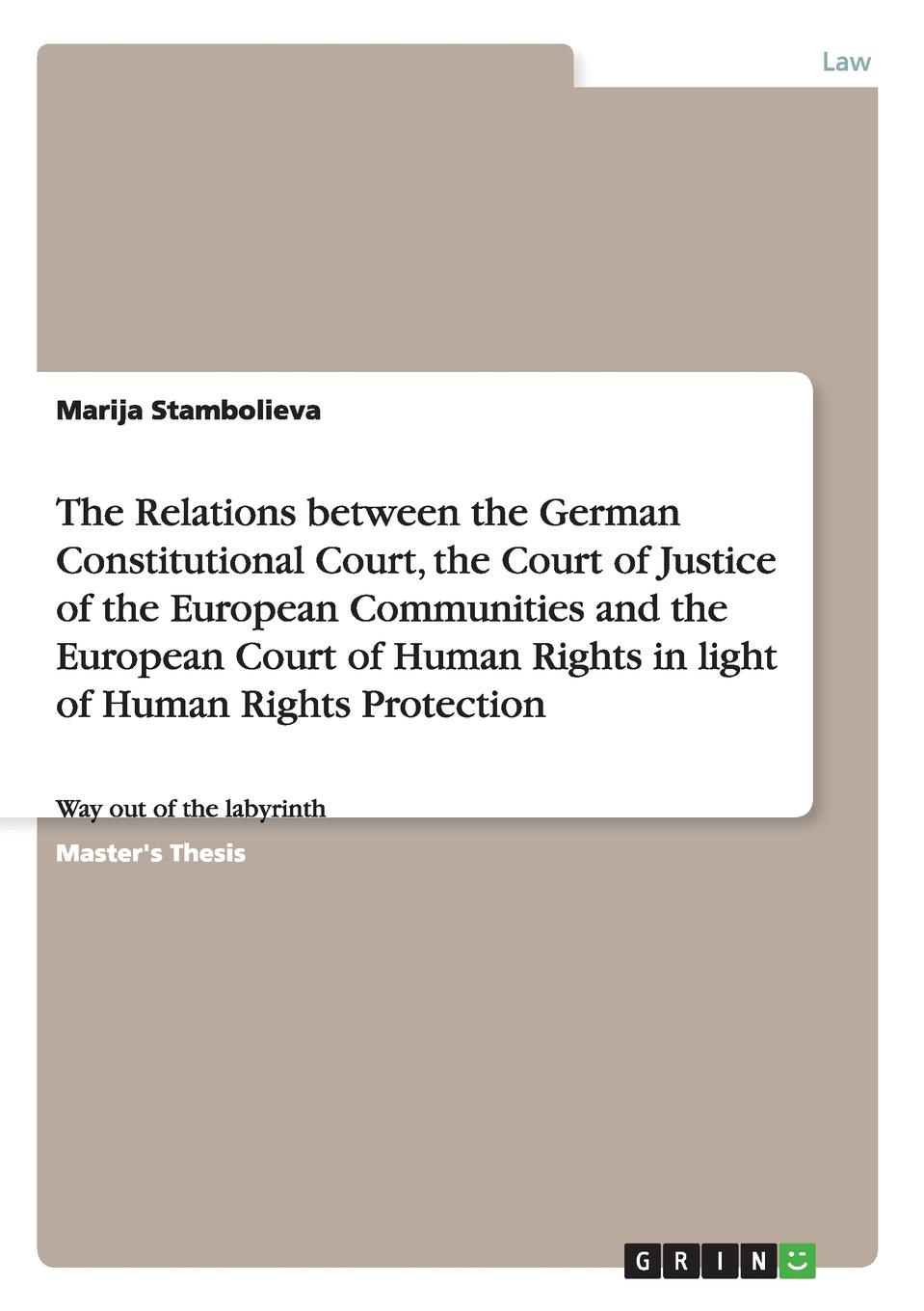 Marija Stambolieva The Relations between the German Constitutional Court, the Court of Justice of the European Communities and the European Court of Human Rights in light of Human Rights Protection the making of labour law in europe