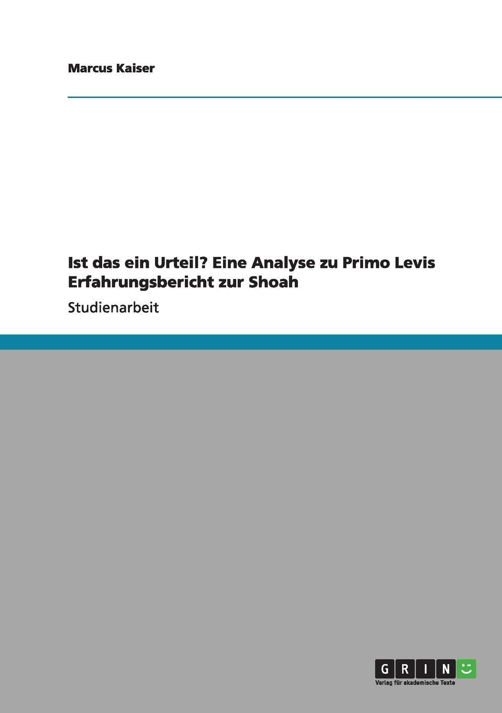 Marcus Kaiser Ist das ein Urteil. Eine Analyse zu Primo Levis Erfahrungsbericht zur Shoah недорго, оригинальная цена