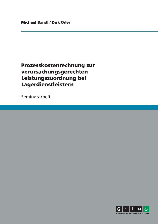 Michael Bandl, Dirk Oder Prozesskostenrechnung. Lagerdienstleister. Verursachungsgerechte Leistungszuordnung все цены