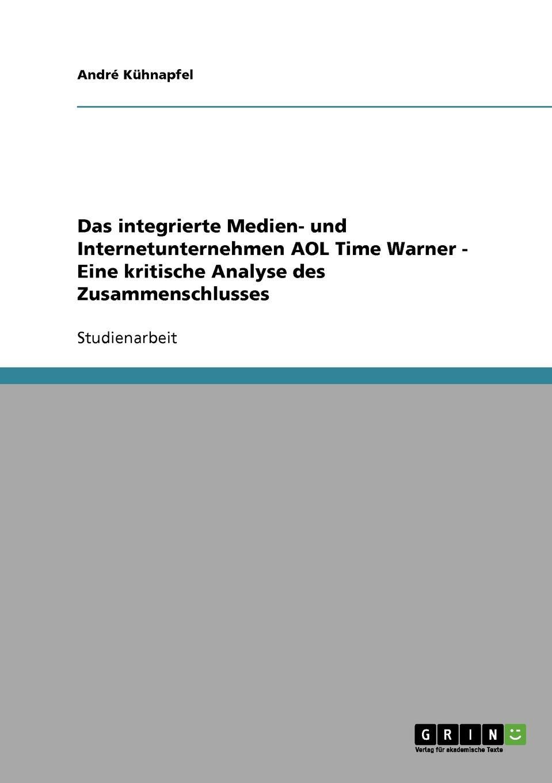 André Kühnapfel Das integrierte Medien- und Internetunternehmen AOL Time Warner - Eine kritische Analyse des Zusammenschlusses цены