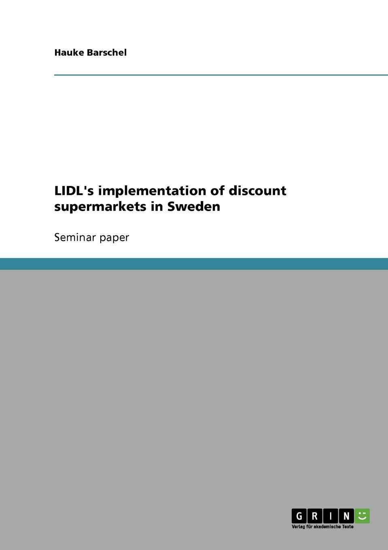 Hauke Barschel LIDL.s implementation of discount supermarkets in Sweden arend grünewälder analysis of nokia s corporate business and marketing strategies