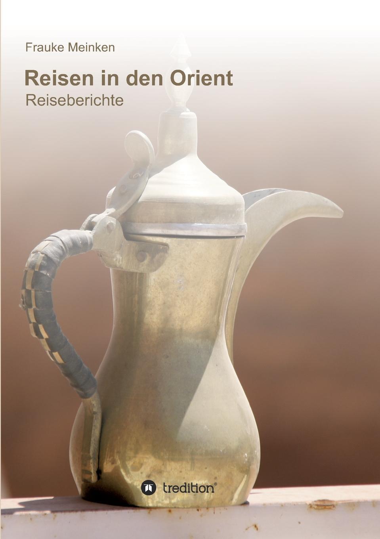 Frauke Meinken Reisen in den Orient цена и фото
