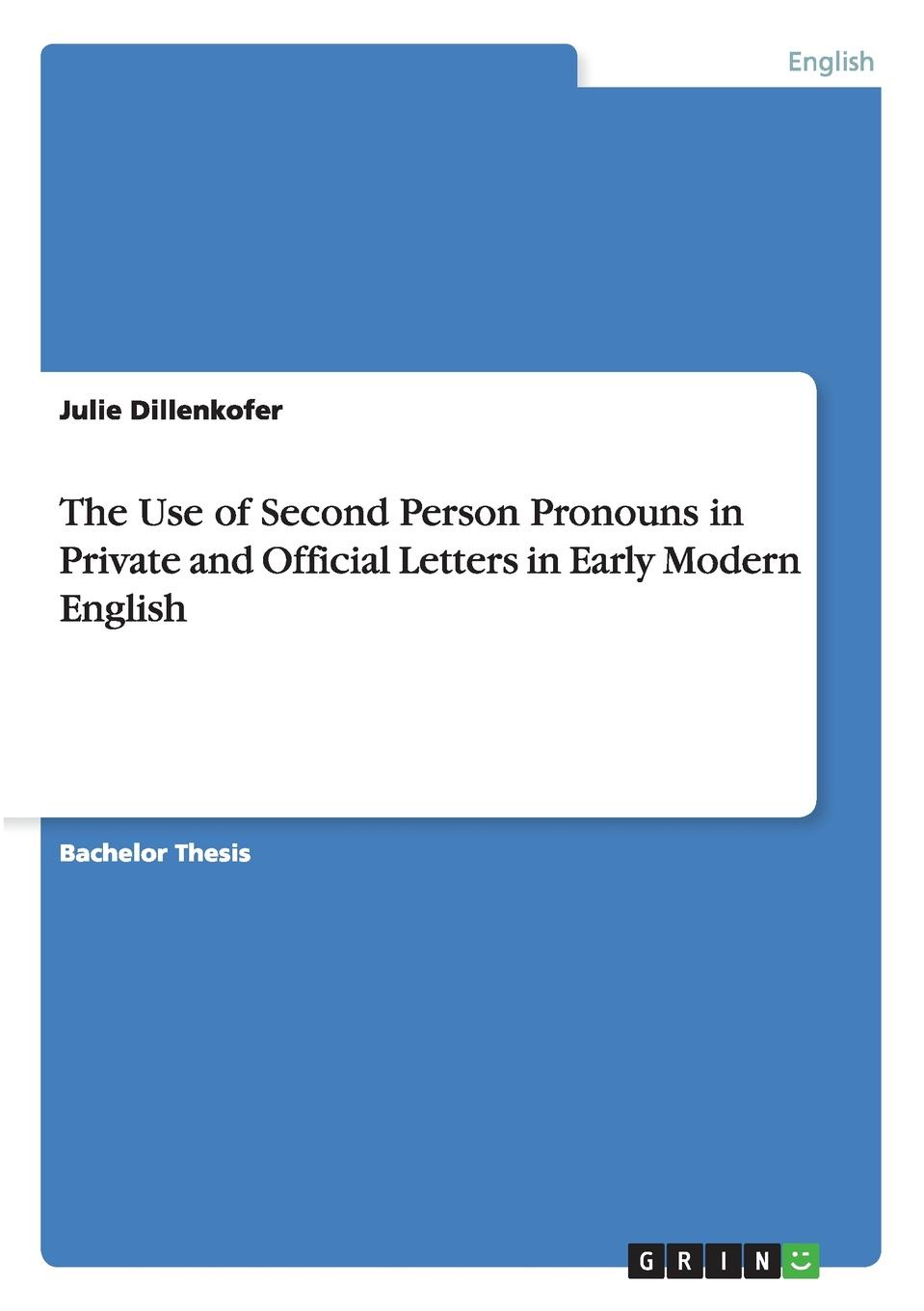 Julie Dillenkofer The Use of Second Person Pronouns in Private and Official Letters in Early Modern English private pages