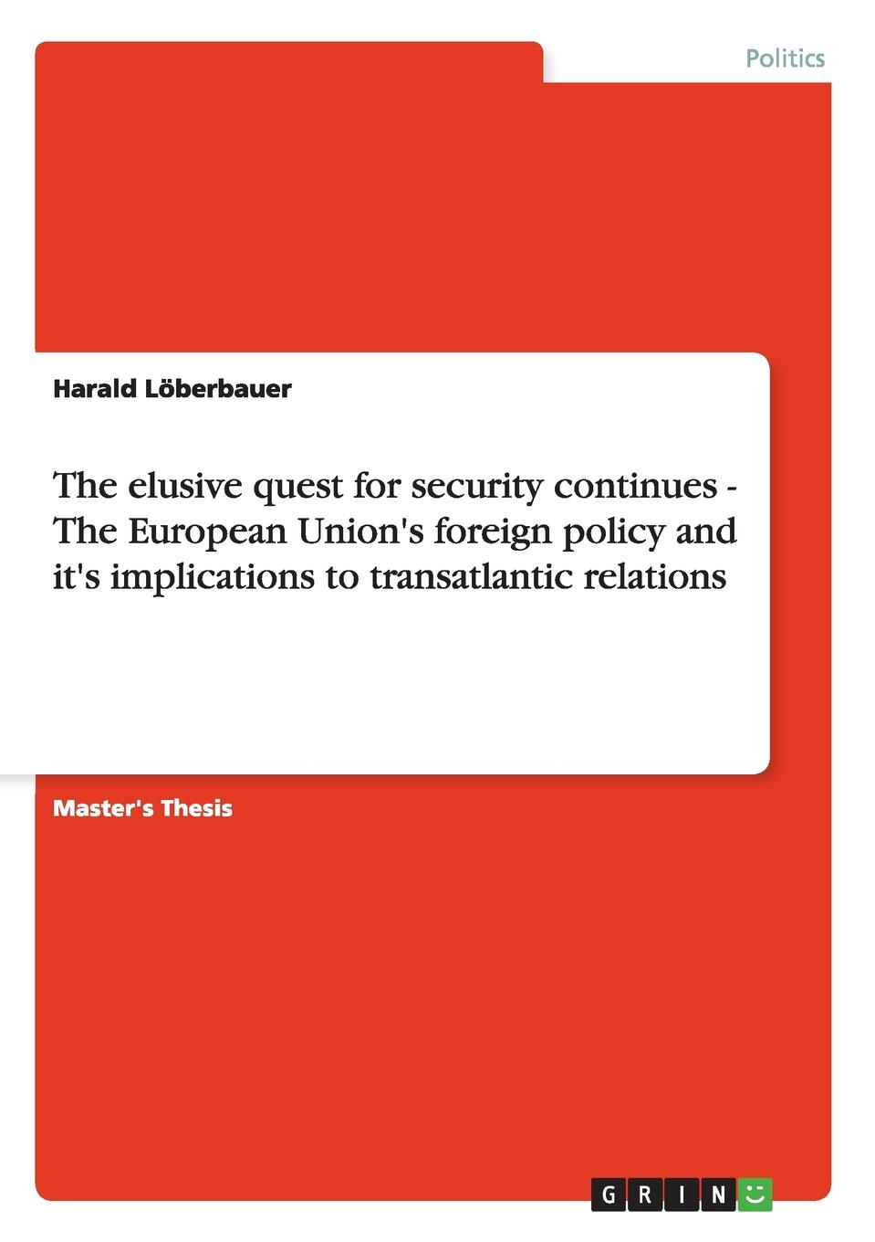 Harald Löberbauer The elusive quest for security continues - The European Union.s foreign policy and it.s implications to transatlantic relations все цены