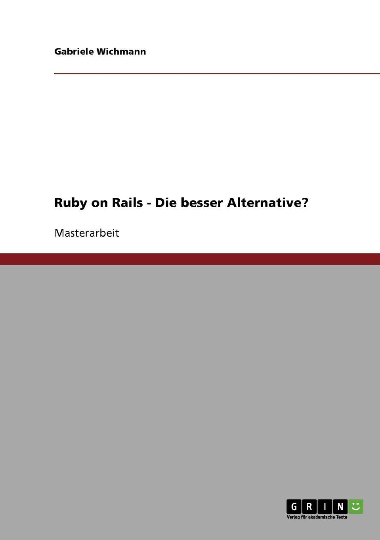 Gabriele Wichmann Ruby on Rails - Die bessere Alternative. хартл м ruby on rails для начинающих
