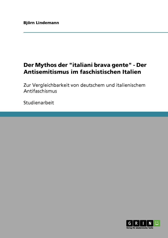 Björn Lindemann Der Mythos der italiani brava gente - Der Antisemitismus im faschistischen Italien theresa zuschnegg die demaskierung des bewusstseins in der komodie zur schonen aussicht und im volksstuck italienische nacht