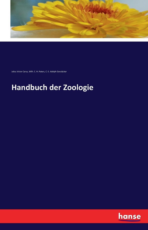 Julius Victor Carus, Wilh. C. H. Peters, C. E. Adolph Gerstäcker Handbuch der Zoologie h griesbach zum studium der modernen zoologie
