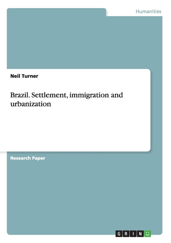 Neil Turner Brazil. Settlement, Immigration and Urbanization impact of urbanization and industrialization