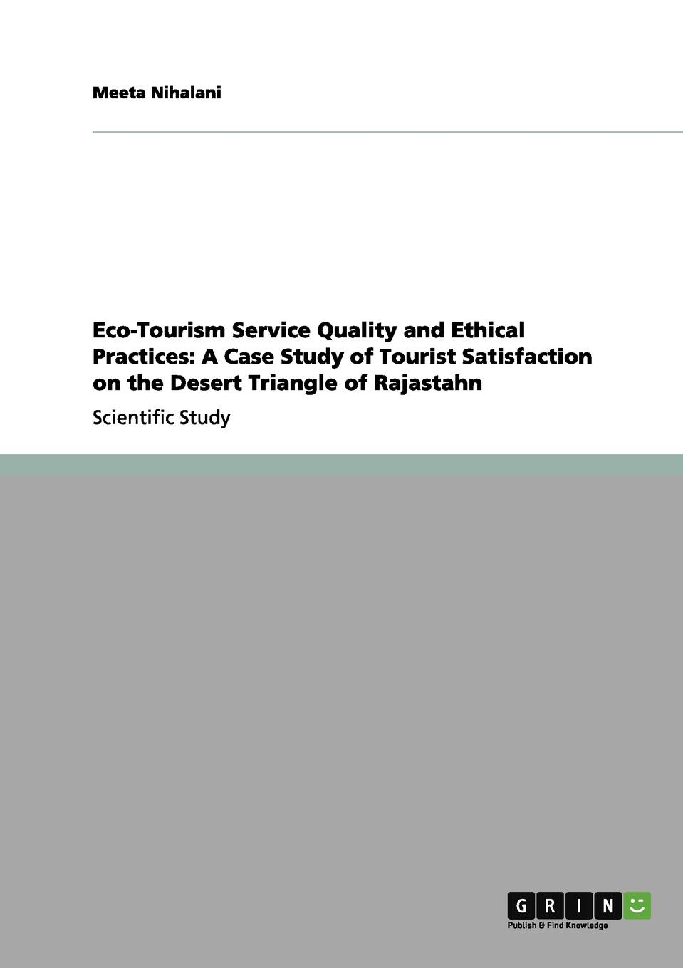 Eco-Tourism Service Quality and Ethical Practices. A Case Study of Tourist Satisfaction on the Desert Triangle of Rajastahn Scientific Study from the year 2012 in the subject Tourism,...