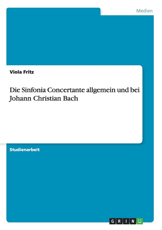 Viola Fritz Die Sinfonia Concertante allgemein und bei Johann Christian Bach