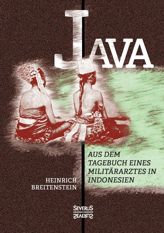 Heinrich Breitenstein Java. Aus dem Tagebuch eines Militararztes in Indonesien august heinrich rudolph grisebach reise durch rumelien und nach brussa im jahre 1839 german edition