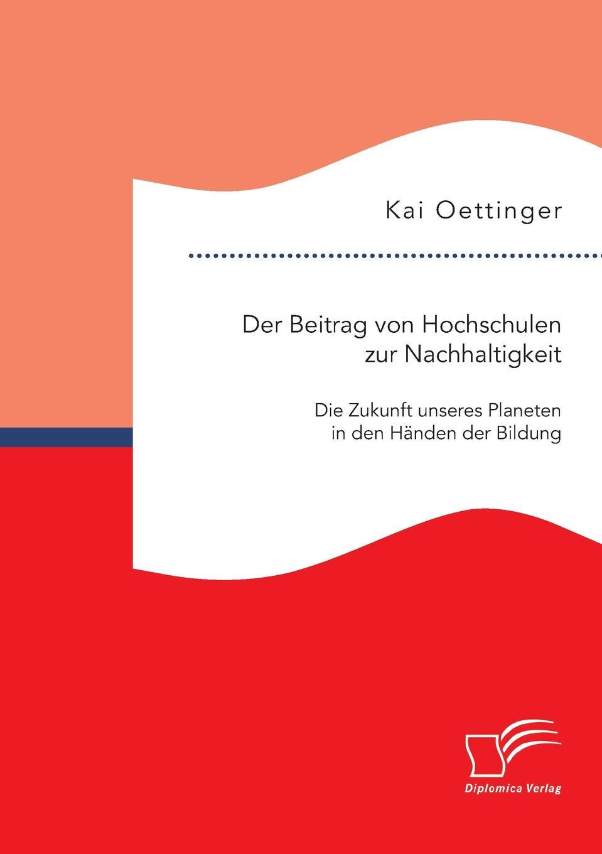 Kai Oettinger Der Beitrag von Hochschulen zur Nachhaltigkeit. Die Zukunft unseres Planeten in den Handen der Bildung nina bethke alexandra hartmann zur fruhkindlichen bildung in gelsenkirchen die bedeutung sozialstruktureller daten fur die entwicklung der angebote