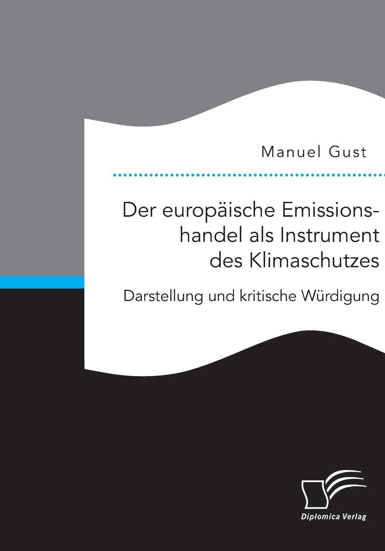 Manuel Gust Der europaische Emissionshandel als Instrument des Klimaschutzes. Darstellung und kritische Wurdigung