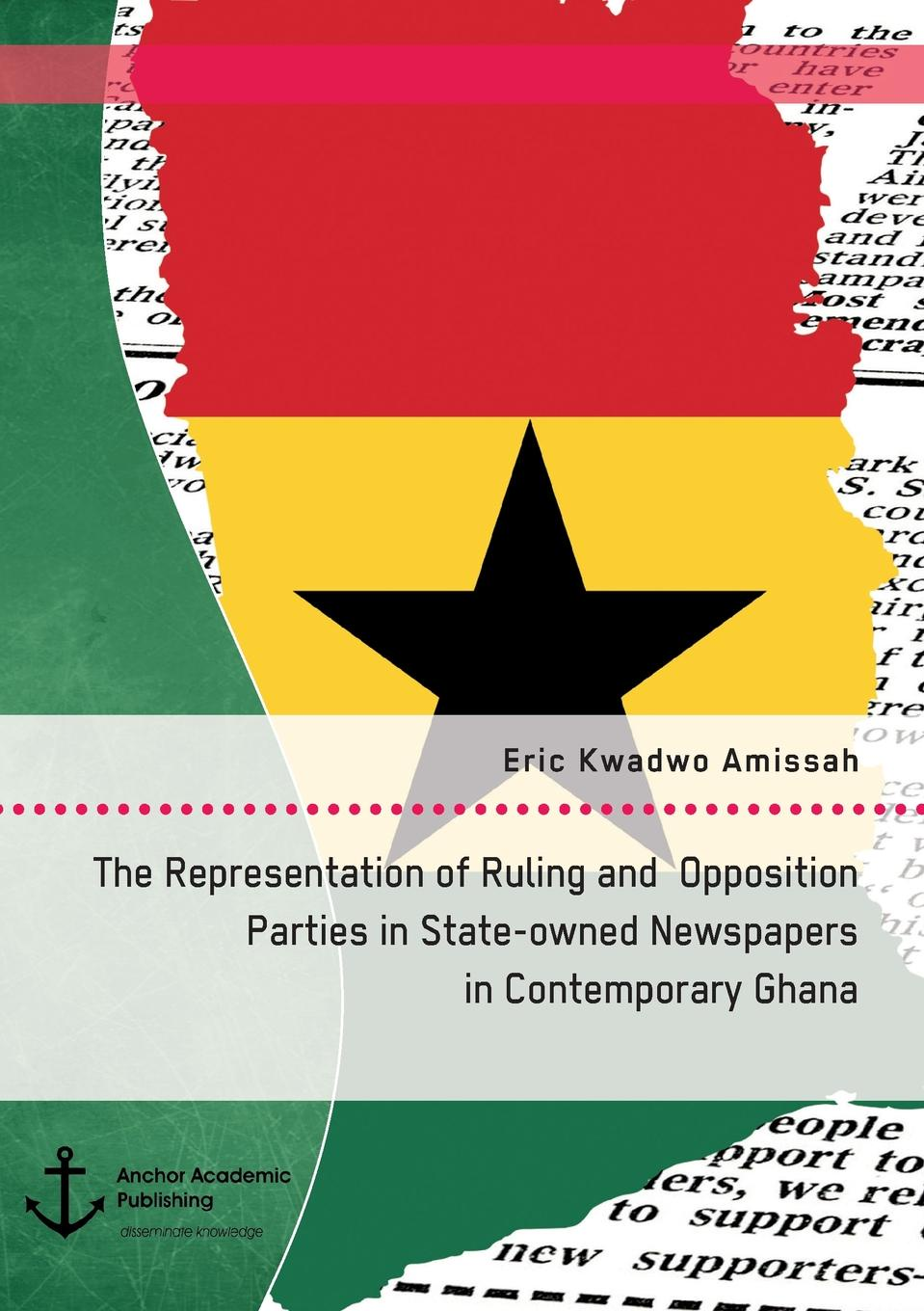 Eric Kwadwo Amissah The Representation of Ruling and Opposition Parties in State-owned Newspapers in Contemporary Ghana a adu boahen albert adu boahen the ghanaian sphinx reflections on the contemporary history of ghana