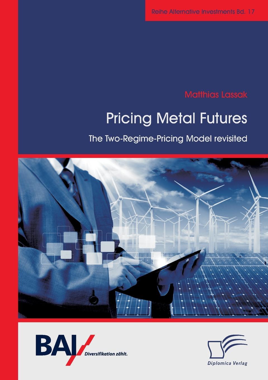 лучшая цена Matthias Lassak Pricing Metal Futures. The Two-Regime-Pricing Model revisited
