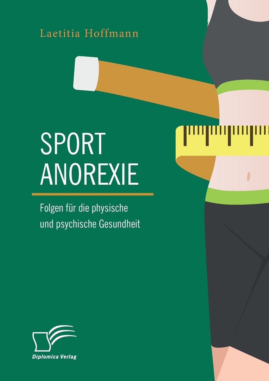 Laetitia Hoffmann Sportanorexie. Folgen fur die physische und psychische Gesundheit bettina kremser anorexie und bulimie bei madchen in der pubertat