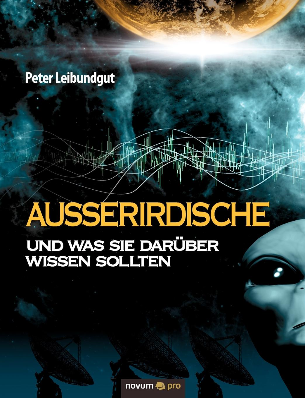 Peter Leibundgut Ausserirdische Und Was Sie Daruber Wissen Sollten недорого
