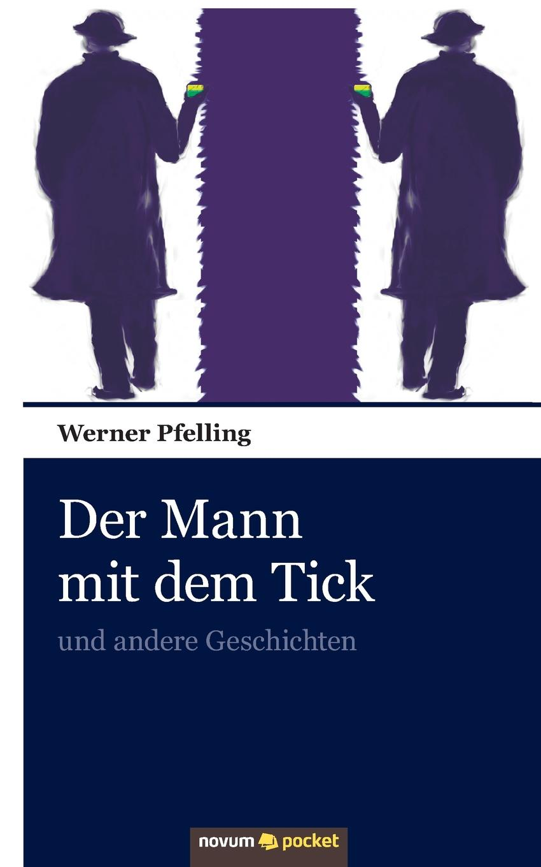 Werner Pfelling Der Mann mit dem Tick цена 2017