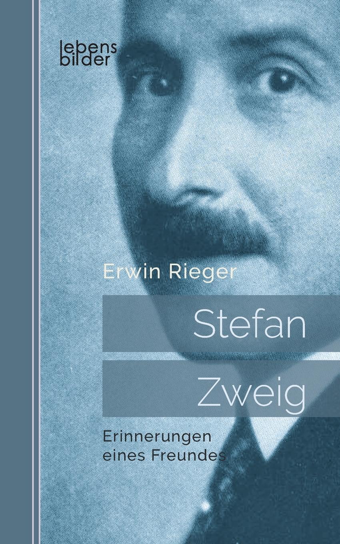 Erwin Rieger Stefan Zweig. Erinnerungen eines Freundes. Biografie stefan zweig jeremias eine dramatische dichtung in neun bildern