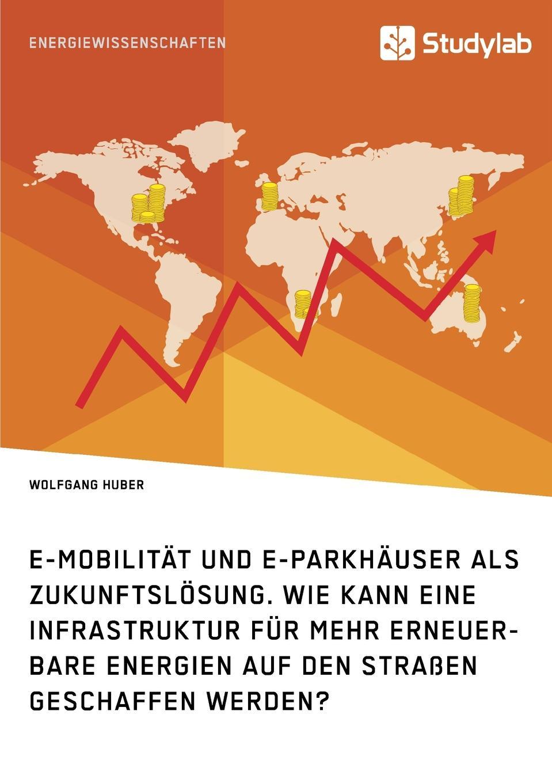 Wolfgang Huber E-Mobilitat und E-Parkhauser als Zukunftslosung. Wie kann eine Infrastruktur fur mehr erneuerbare Energien auf den Strassen geschaffen werden. e mandyczewski dreifach ist der schritt der zeit d 69