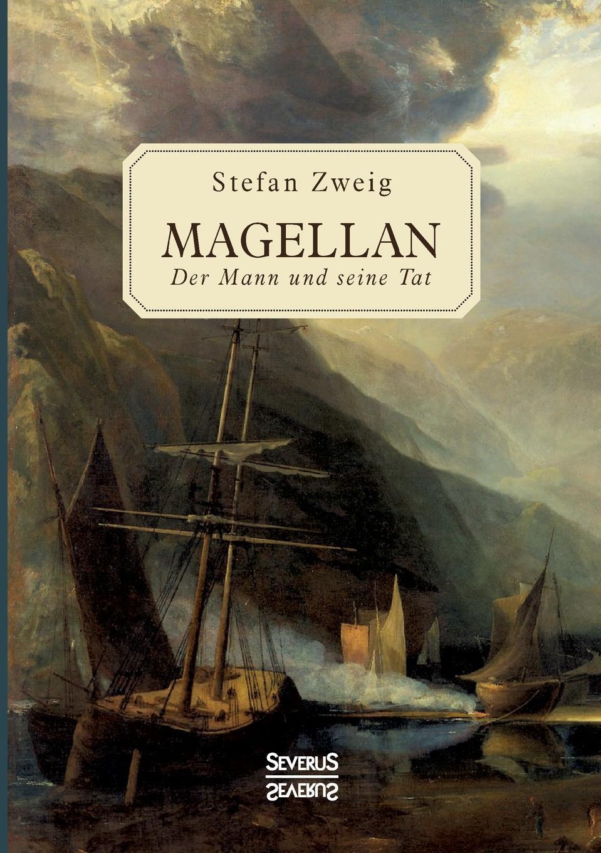 Stefan Zweig Magellan who was ferdinand magellan