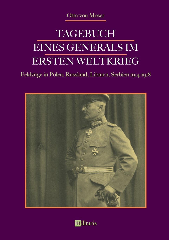 Otto von Moser Tagebuch eines Generals im Ersten Weltkrieg. Feldzuge in Polen, Russland, Litauen, Serbien 1914-1918 цены